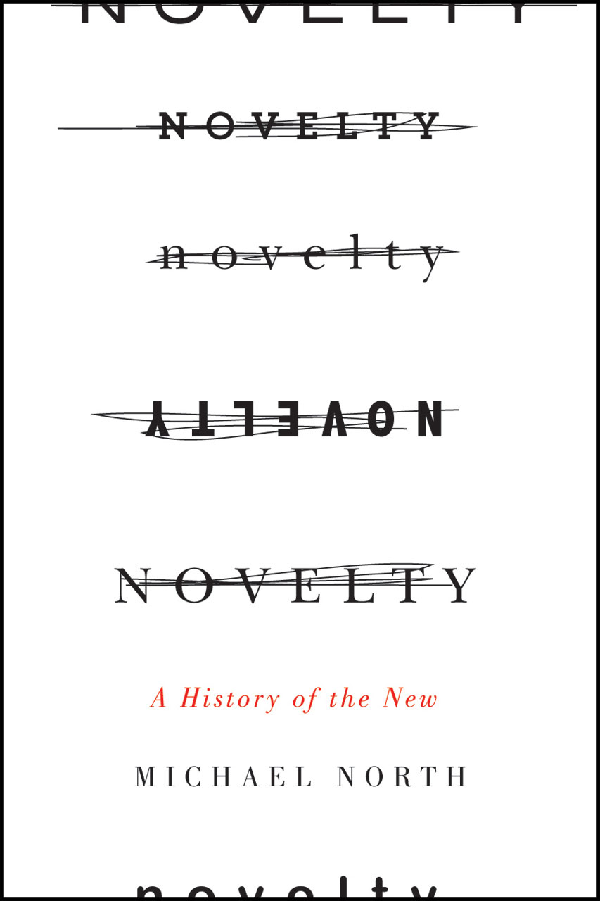 Novelty: A History of the New by Michael North